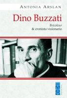 Dino Buzzati. Bricoleur & cronista visionario. - Antonia Arslan