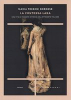 La contessa Lara. Una vita di passione e poesia nell'Ottocento italiano - Freschi Borgese Maria
