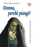 Donna, perché piangi? Cammino quaresimale di riflessione per donne - Johnson Borchard Therese