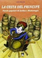 La cesta del principe. Favole popolari di Serbia e Montenegro - Strugar Nada