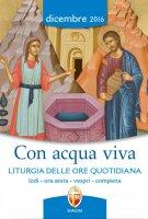 Con acqua viva. Liturgia delle Ore quotidiana. Dicembre 2016