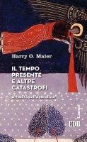 Il tempo presente e altre catastrofi - Harry O. Maier