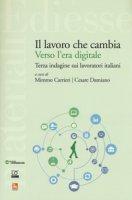 Il lavoro che cambia verso l'era digitale. Terza indagine sui lavoratori italiani - Carrieri Mimmo, Damiano Cesare