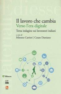 Copertina di 'Il lavoro che cambia verso l'era digitale. Terza indagine sui lavoratori italiani'