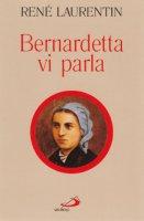 Bernardetta vi parla. La vita dalle sue parole - Laurentin René