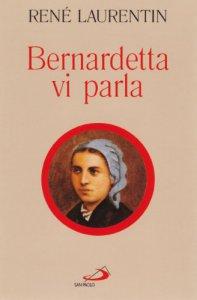 Copertina di 'Bernardetta vi parla. La vita dalle sue parole'