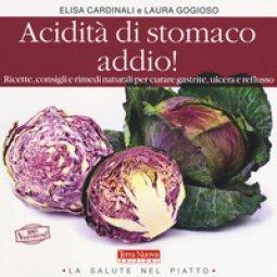 Copertina di 'Acidità di stomaco addio! Ricette, consigli e rimedi naturali per curare gastrite, ulcera e reflusso'