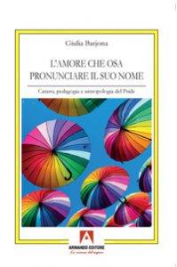 Copertina di 'L' amore che osa pronunciare il suo nome. Catarsi, pedagogia e antropologia del Pride'