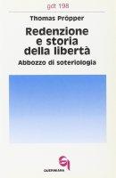 Redenzione e storia della libertà. Abbozzo di soteriologia (gdt 198) - Pröpper Thomas