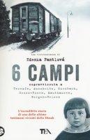 6 campi. Sopravvissuta a Terezín, Auschwitz, Kurzbach, Gross-Rosen, Mauthausen e Bergen-Belsen - Fantlová Zdenka