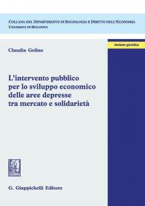Copertina di 'L'intervento pubblico per lo sviluppo economico delle aree depresse tra mercato e solidarietà'