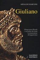 Giuliano. L'imperatore filosofo e sacerdote che tentò la restaurazione del paganesimo - Marcone Arnaldo