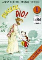 Piacere, Dio!  Vol. 1 - Guida - Peiretti Anna