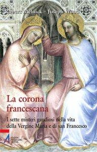 Copertina di 'La corona francescana. I sette misteri gaudiosi nella vita della Vergine Maria e di san Francesco'