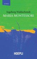 Maria Montessori - Waldschmidt Ingeborg