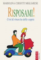Risposami! Crisi & rinascita della coppia - Mariolina Ceriotti Migliarese