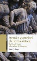 Armi e guerrieri di Roma antica. Da Diocleziano alla caduta dell'impero - Le Bohec Yann