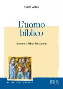 Copertina di 'L' uomo biblico. Letture nel Primo Testamento'