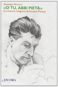 Copertina di '«O Tu, abbi pietà» La ricerca religiosa di Cesare Pavese'