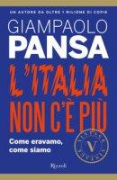L' Italia non c'è più. Come eravamo, come siamo - Pansa Giampaolo