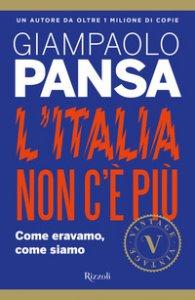Copertina di 'L' Italia non c'è più. Come eravamo, come siamo'