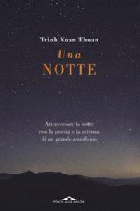 Copertina di 'Una notte. Attraversare la notte con la poesia e la scienza di un grande astrofisico'