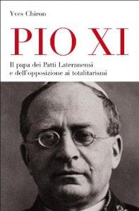Copertina di 'Pio XI. Il papa dei patti lateranensi e dell'opposizione ai totalitarismi'