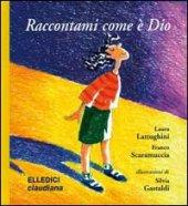 Raccontami come è Dio - Scaramuccia Franco, Lattughini Laura, Gastaldi Silvia