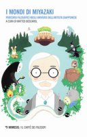 I mondi di Miyazaki. Percorsi filosofici negli universi dell'artista giapponese