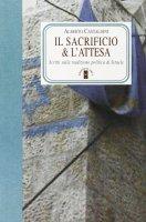 Il sacrificio e l'attesa - Castaldini Alberto