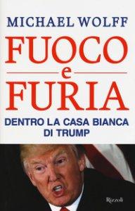 Copertina di 'Fuoco e furia. Dentro la Casa Bianca di Trump'