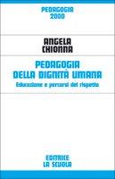 Pedagogia della dignità umana. Educazione e percorsi del rispetto - Chionna Angela