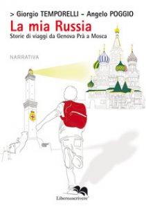 Copertina di 'La mia Russia. Storie di viaggi da Genova Prà a Mosca'