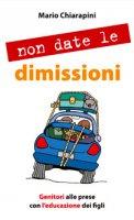 Non date le dimissioni - Chiarapini Mario