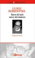Luigi Serenthà. Servo di tutti, servo del mistero - De Vecchi Jacopo