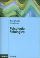 Psicologia fisiologica - Wagner Hugh,  Silber Kevin