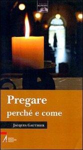 Copertina di 'Pregare: perché e come'