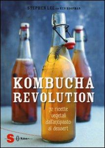 Copertina di 'Kombucha Revolution. 75 ricette vegetali dall'antipasto al dessert. Ediz. illustrata'