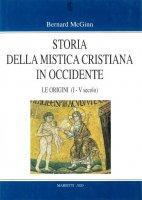 Storia della mistica cristiana in Occidente [vol_1] / Le origini (I-V secolo) - McGinn Bernard