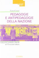 Pedagogie e antipedagogie della nazione. Istituzioni e politiche culturali nel Novecento italiano. - Laura Cerasi