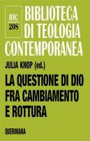 La questione di Dio fra cambiamento e rottura - Julia Knop (ed.)