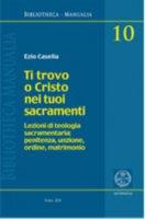 Ti trovo o Cristo nei tuoi sacramenti - Ezio Casella