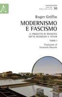 Modernismo e fascismo. Il progetto di rinascita sotto Mussolini e Hitler. Opera completa - Griffin Roger