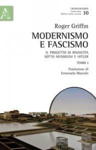 Copertina di 'Modernismo e fascismo. Il progetto di rinascita sotto Mussolini e Hitler. Opera completa'