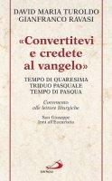 Convertitevi e credete al vangelo - Turoldo David M., Ravasi Gianfranco