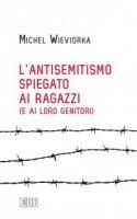 L'antisemitismo spiegato ai ragazzi (e ai loro genitori) - Michel Wieviorka