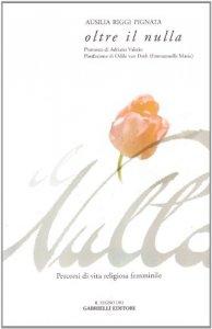Copertina di 'Oltre il nulla. Percorsi di vita religiosa femminile'