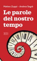 Le parole del nostro tempo - Zuppi Matteo Maria, Segrè Andrea