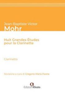 Copertina di 'Jean-Baptiste Victor Mohr. Huit grandes études pour la clarinette. Testo italiano'