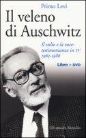 Il veleno di Auschwitz. Il volto e la voce: testimonianze in TV 1963-1986. Con DVD - Levi Primo